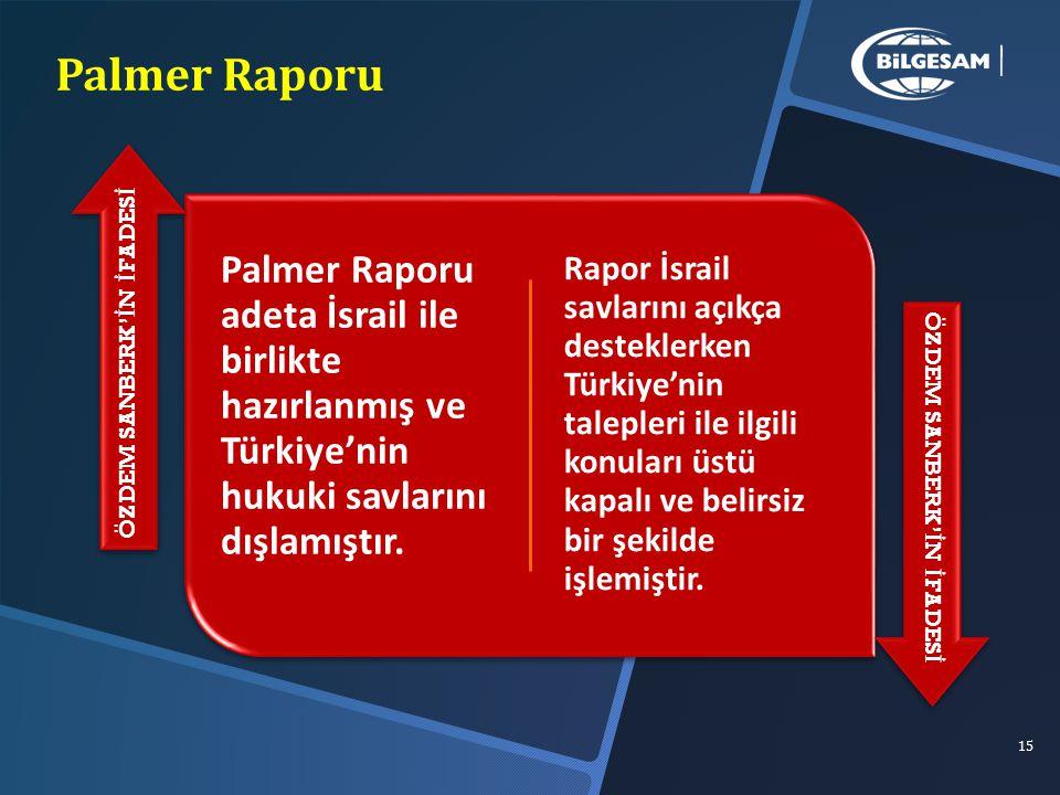 Palmer Raporu ÖZDEM SANBERK'İN İFADESİ. Palmer Raporu adeta İsrail ile birlikte hazırlanmış ve Türkiye'nin hukuki savlarını dışlamıştır.
