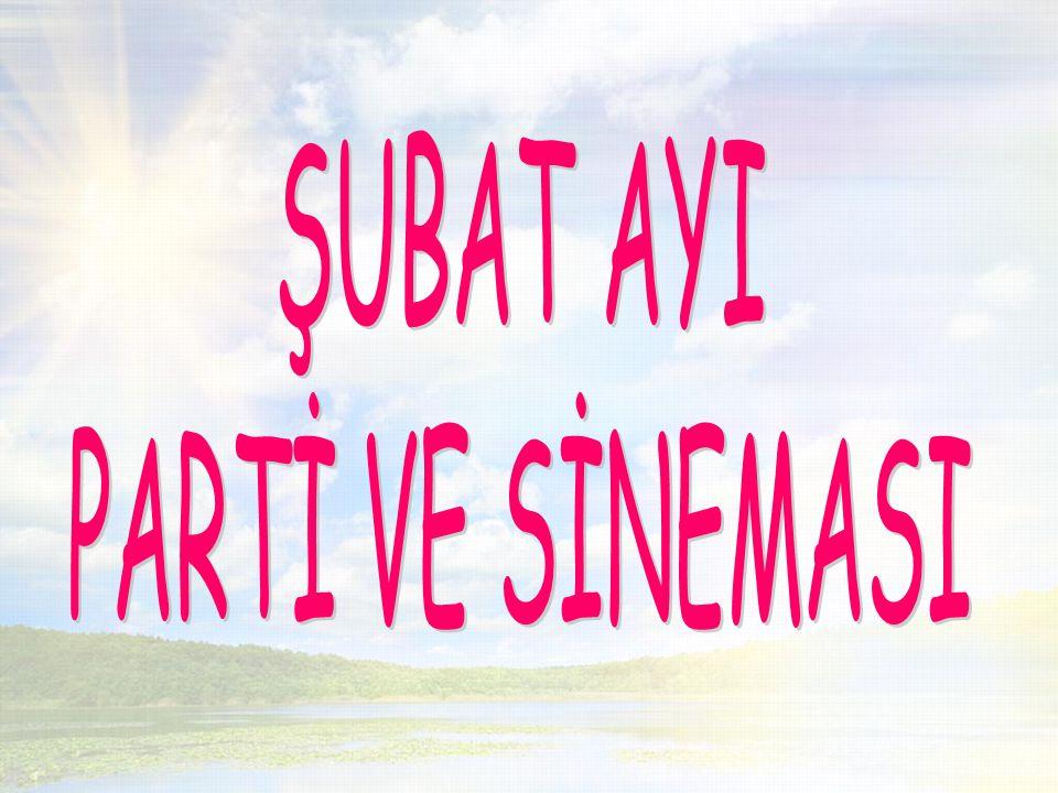 ŞUBAT AYI PARTİ VE SİNEMASI