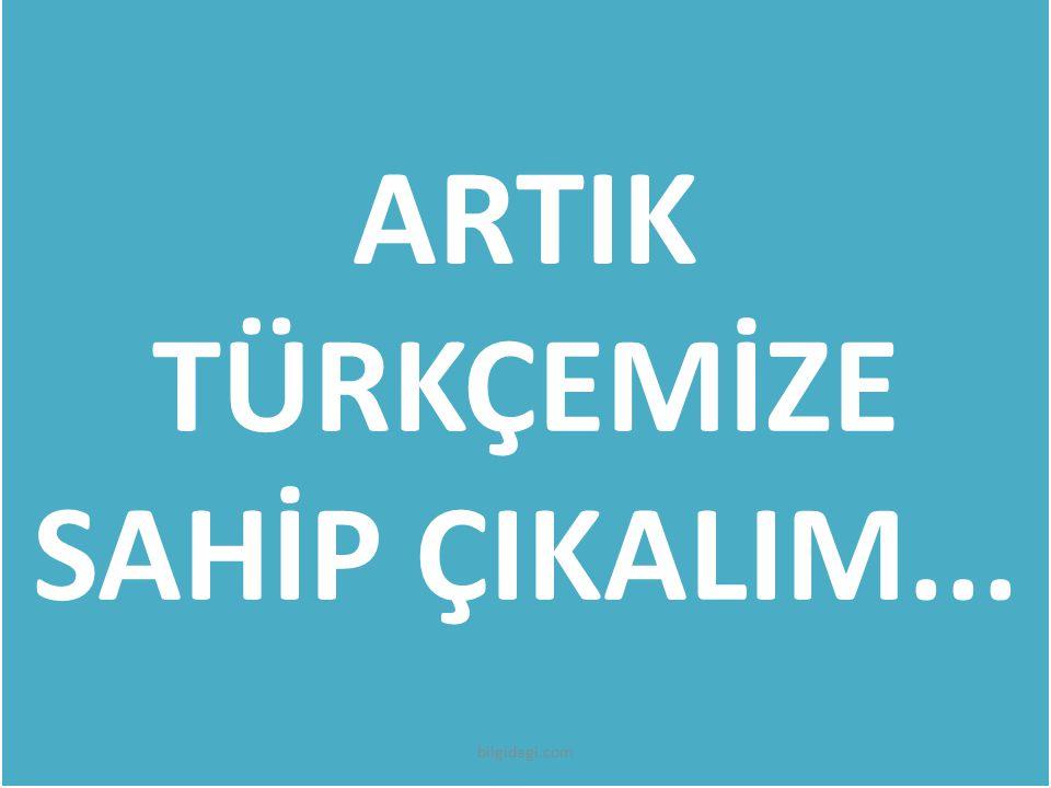 ARTIK TÜRKÇEMİZE SAHİP ÇIKALIM...