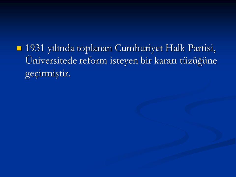 1931 yılında toplanan Cumhuriyet Halk Partisi, Üniversitede reform isteyen bir kararı tüzüğüne geçirmiştir.