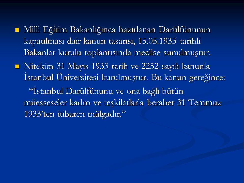 Milli Eğitim Bakanlığınca hazırlanan Darülfünunun kapatılması dair kanun tasarısı, 15.05.1933 tarihli Bakanlar kurulu toplantısında meclise sunulmuştur.