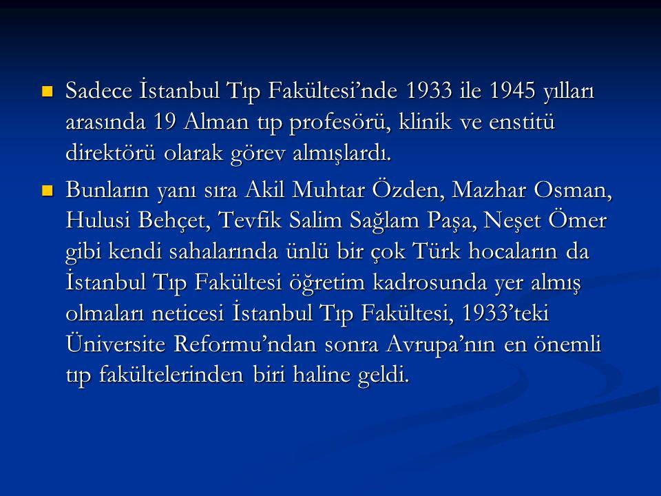 Sadece İstanbul Tıp Fakültesi'nde 1933 ile 1945 yılları arasında 19 Alman tıp profesörü, klinik ve enstitü direktörü olarak görev almışlardı.