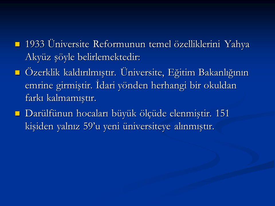 1933 Üniversite Reformunun temel özelliklerini Yahya Akyüz şöyle belirlemektedir: