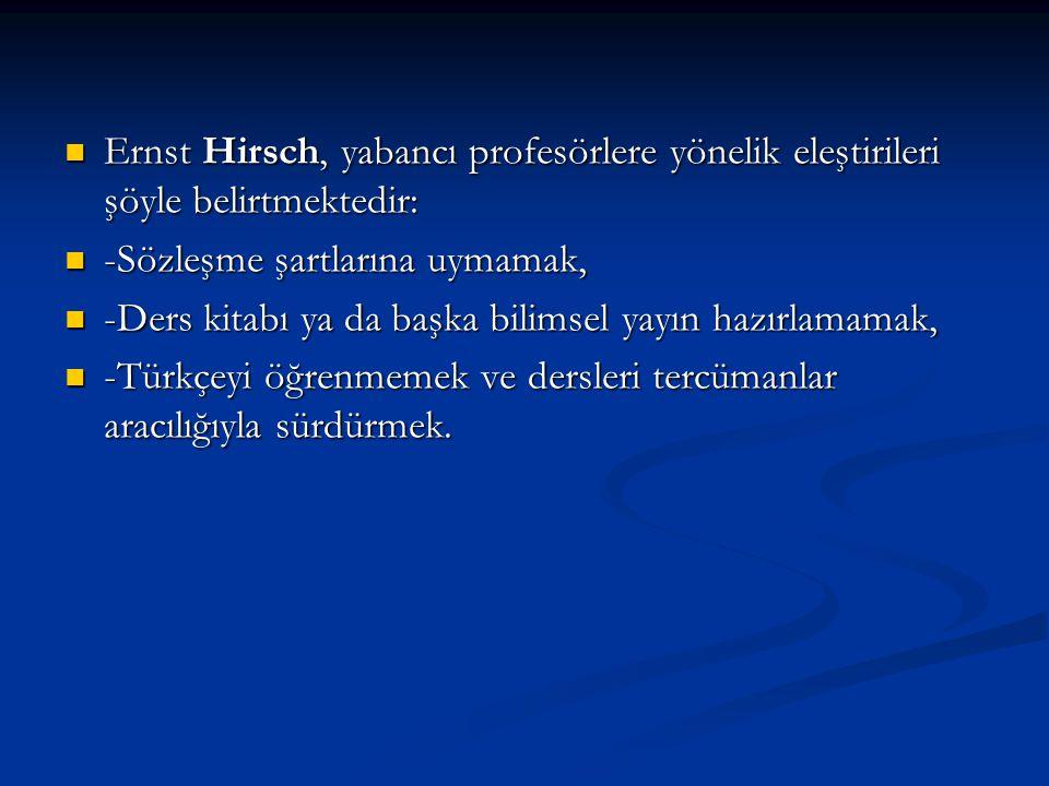 Ernst Hirsch, yabancı profesörlere yönelik eleştirileri şöyle belirtmektedir: