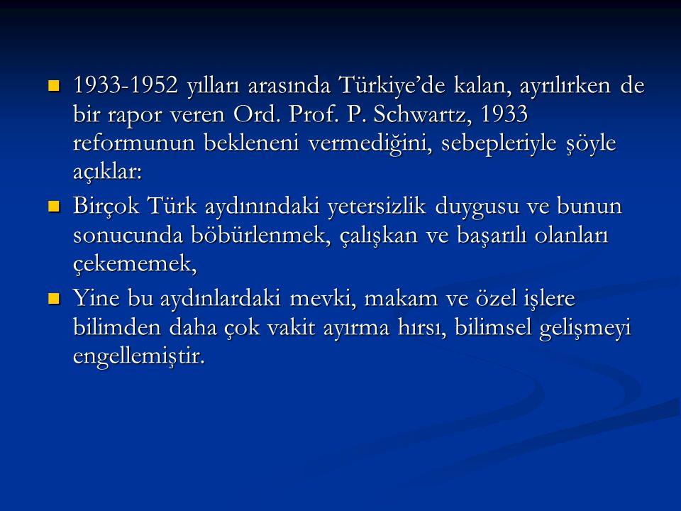 1933-1952 yılları arasında Türkiye'de kalan, ayrılırken de bir rapor veren Ord. Prof. P. Schwartz, 1933 reformunun bekleneni vermediğini, sebepleriyle şöyle açıklar: