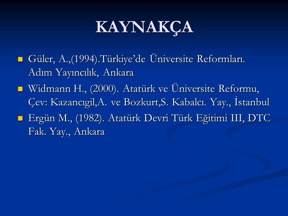 KAYNAKÇA Güler, A.,(1994).Türkiye'de Üniversite Reformları. Adım Yayıncılık, Ankara.