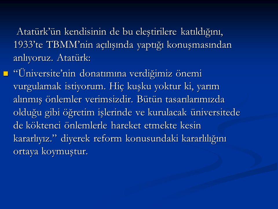 Atatürk'ün kendisinin de bu eleştirilere katıldığını, 1933'te TBMM'nin açılışında yaptığı konuşmasından anlıyoruz. Atatürk: