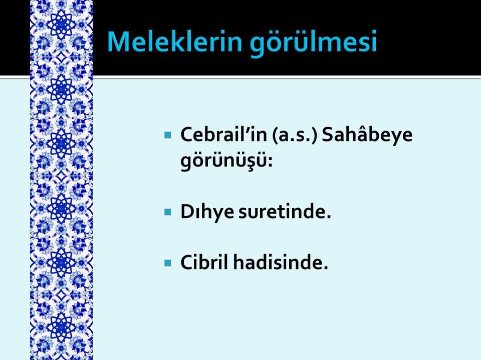 Meleklerin görülmesi Cebrail'in (a.s.) Sahâbeye görünüşü: