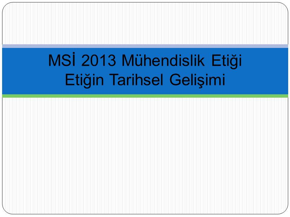 MSİ 2013 Mühendislik Etiği Etiğin Tarihsel Gelişimi