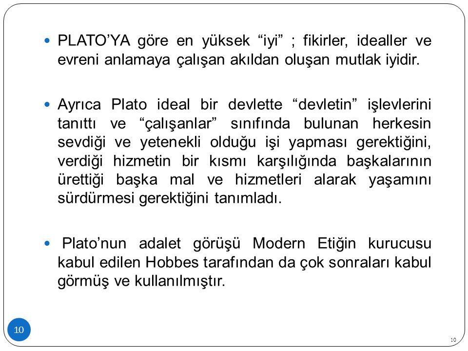 PLATO'YA göre en yüksek iyi ; fikirler, idealler ve evreni anlamaya çalışan akıldan oluşan mutlak iyidir.