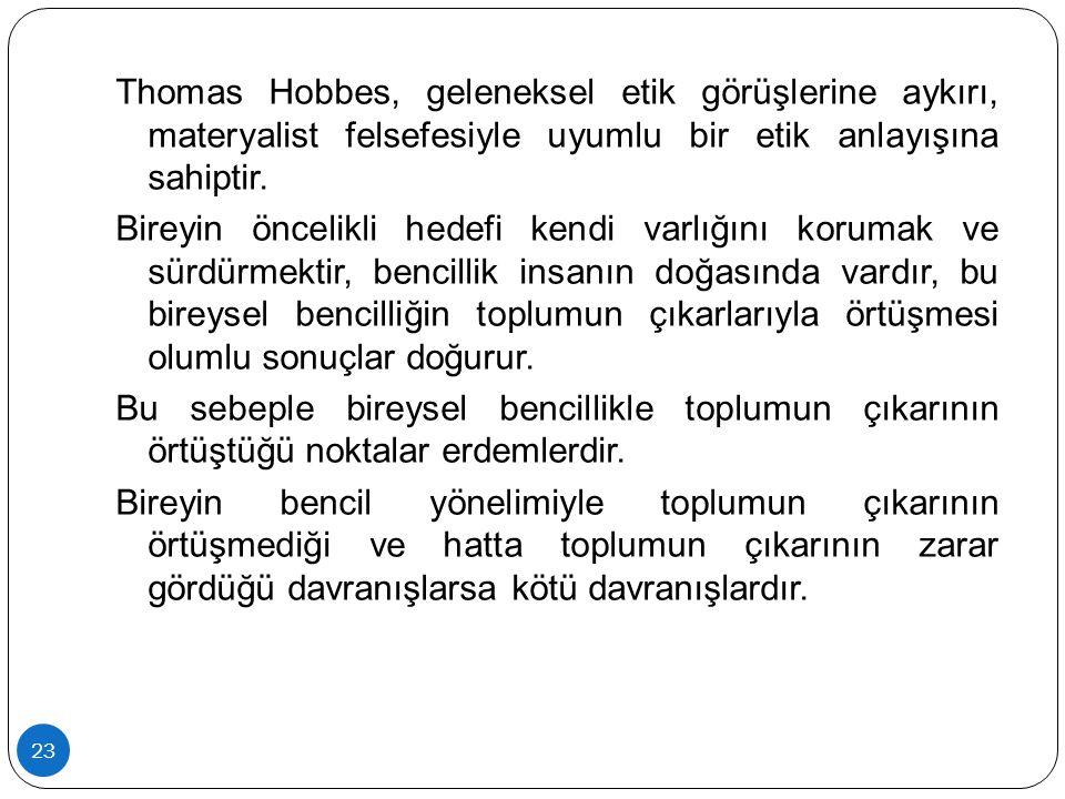 Thomas Hobbes, geleneksel etik görüşlerine aykırı, materyalist felsefesiyle uyumlu bir etik anlayışına sahiptir.
