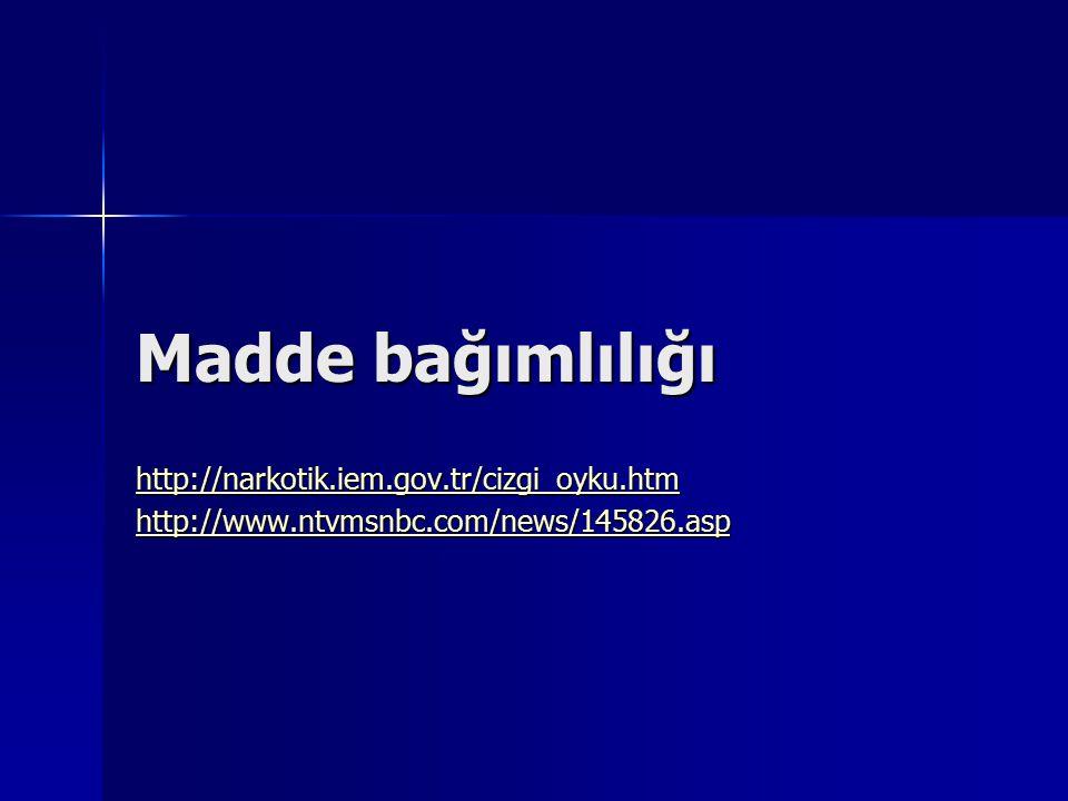 Madde bağımlılığı http://narkotik.iem.gov.tr/cizgi_oyku.htm