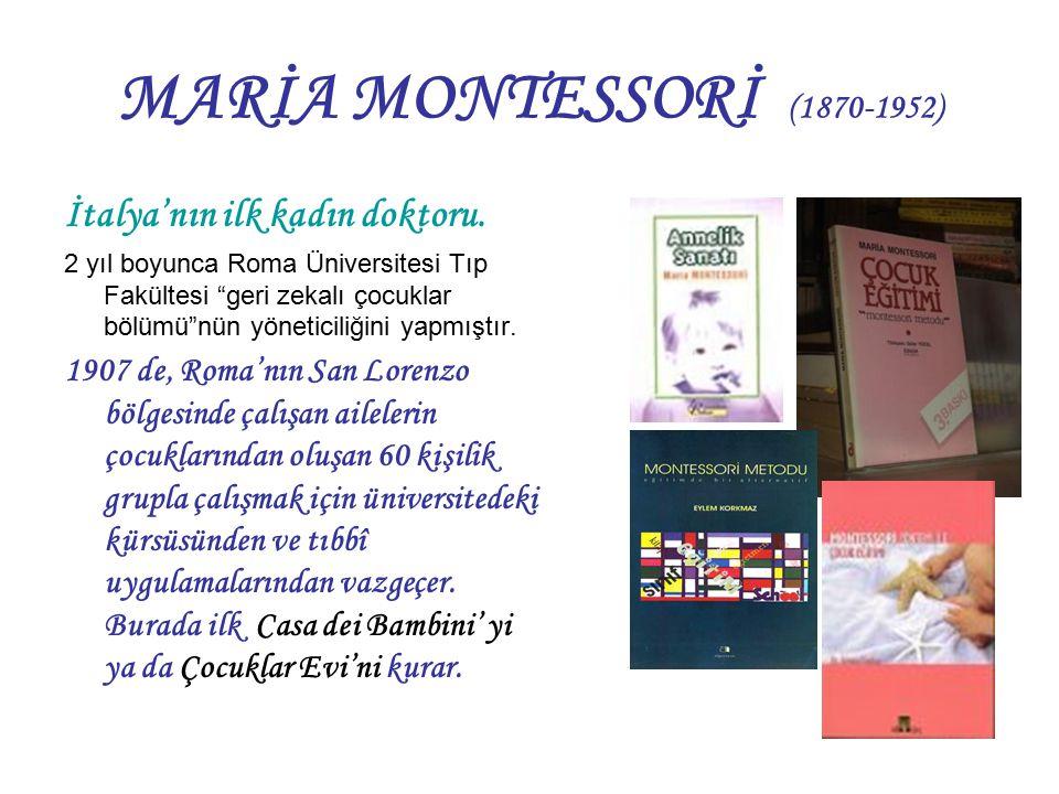 MARİA MONTESSORİ (1870-1952) İtalya'nın ilk kadın doktoru.