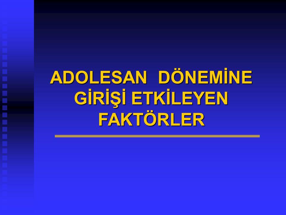 ADOLESAN DÖNEMİNE GİRİŞİ ETKİLEYEN FAKTÖRLER