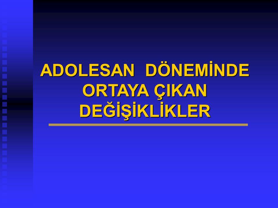ADOLESAN DÖNEMİNDE ORTAYA ÇIKAN DEĞİŞİKLİKLER