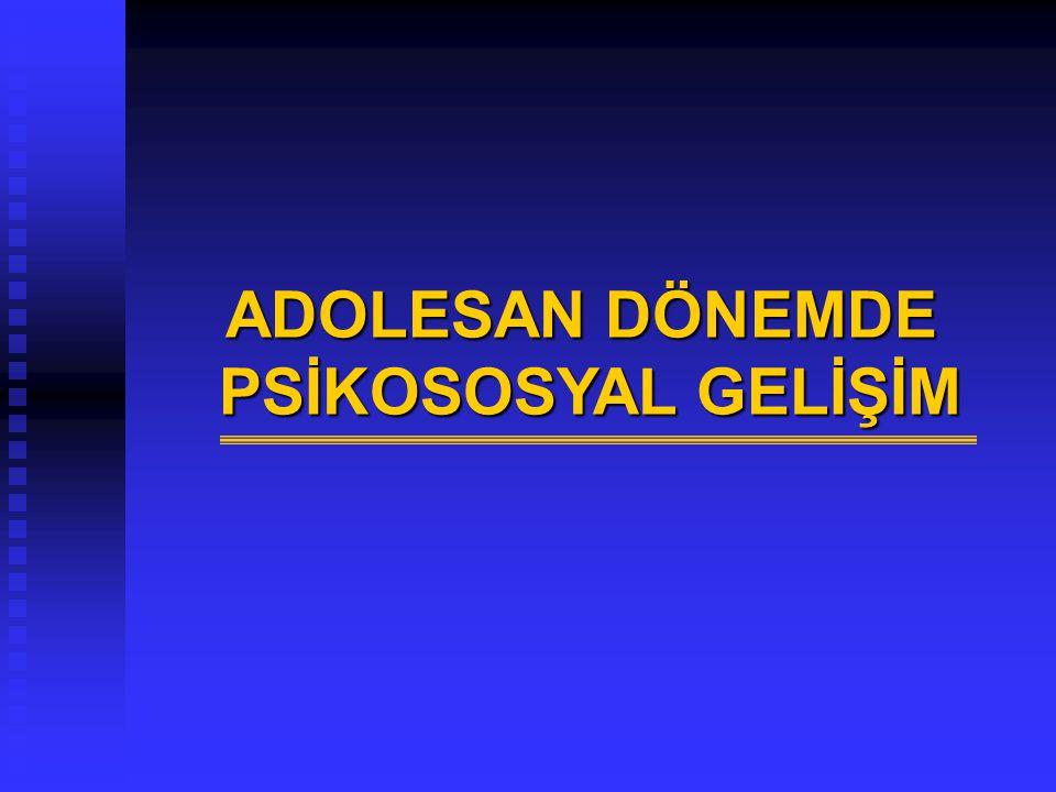 ADOLESAN DÖNEMDE PSİKOSOSYAL GELİŞİM