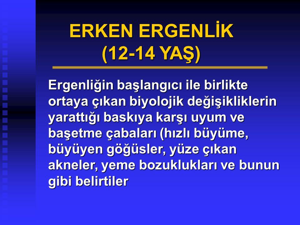 ERKEN ERGENLİK (12-14 YAŞ)