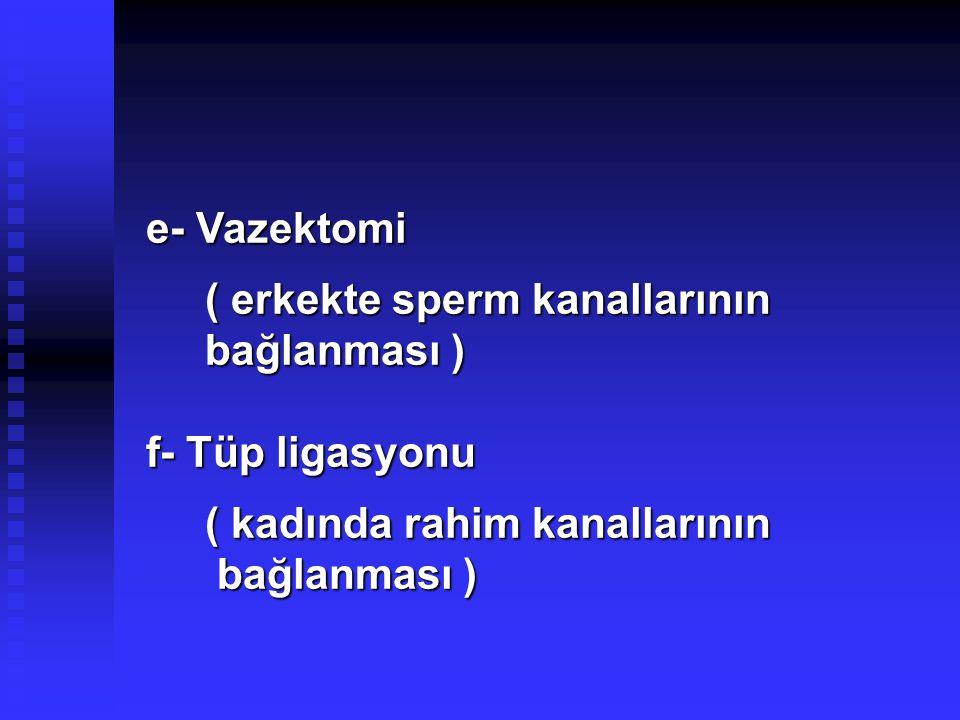 e- Vazektomi ( erkekte sperm kanallarının