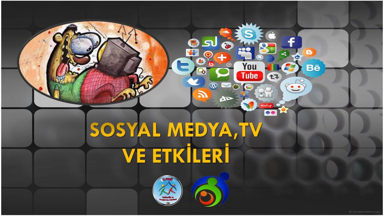 SOSYAL MEDYA,TV VE ETKİLERİ
