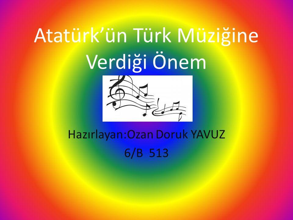 Atatürk'ün Türk Müziğine Verdiği Önem
