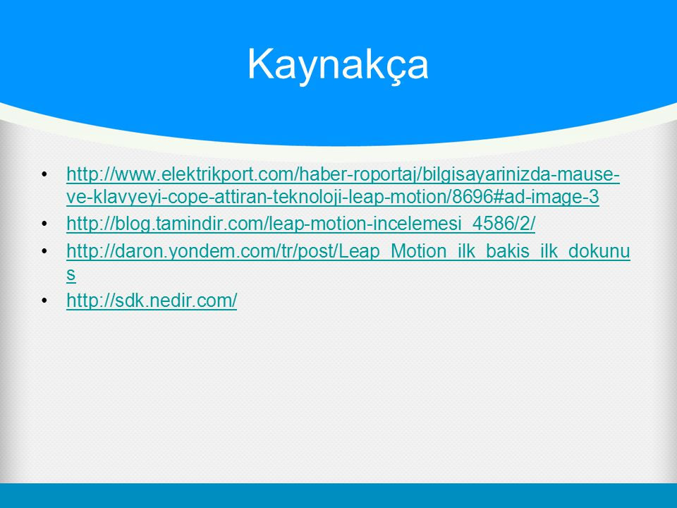 Kaynakça http://www.elektrikport.com/haber-roportaj/bilgisayarinizda-mause-ve-klavyeyi-cope-attiran-teknoloji-leap-motion/8696#ad-image-3.