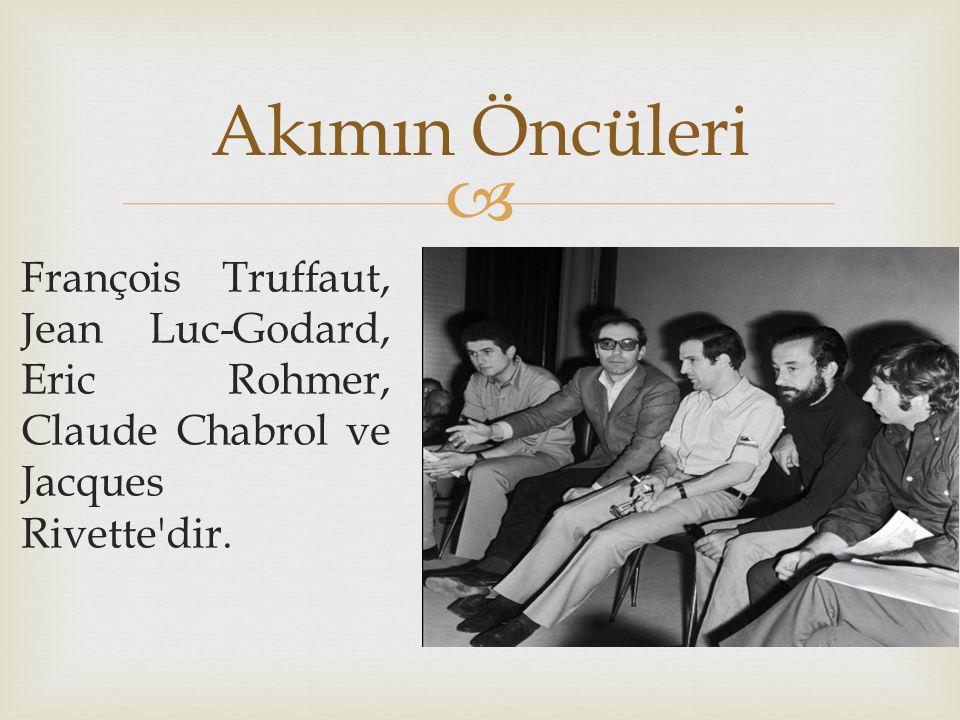 Akımın Öncüleri François Truffaut, Jean Luc-Godard, Eric Rohmer, Claude Chabrol ve Jacques Rivette dir.
