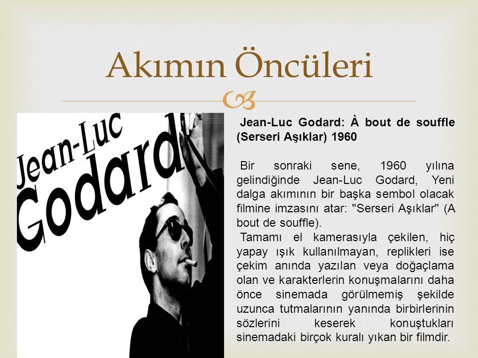 Akımın Öncüleri Jean-Luc Godard: À bout de souffle (Serseri Aşıklar) 1960.