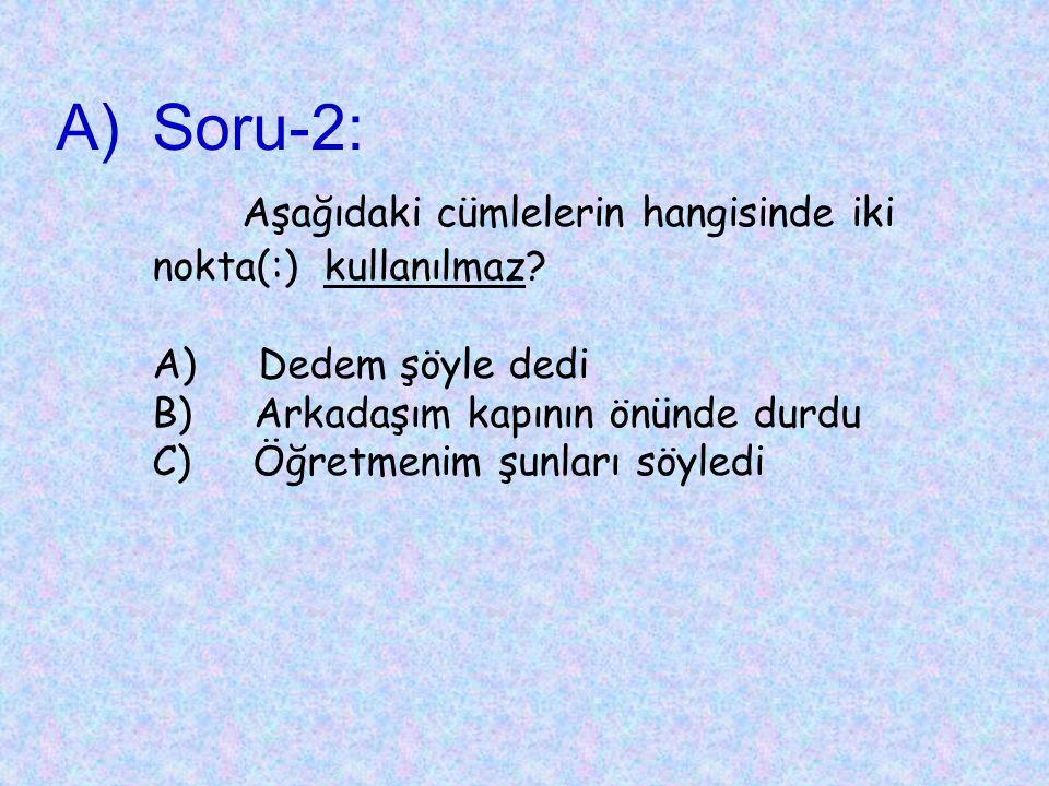 Soru-2: Aşağıdaki cümlelerin hangisinde iki nokta(:) kullanılmaz