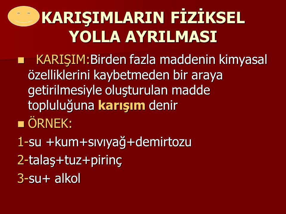 KARIŞIMLARIN FİZİKSEL YOLLA AYRILMASI