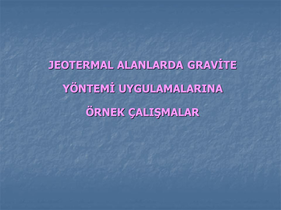 JEOTERMAL ALANLARDA GRAVİTE YÖNTEMİ UYGULAMALARINA ÖRNEK ÇALIŞMALAR