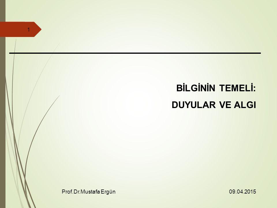 BİLGİNİN TEMELİ: DUYULAR VE ALGI Prof.Dr.Mustafa Ergün 10.04.2017