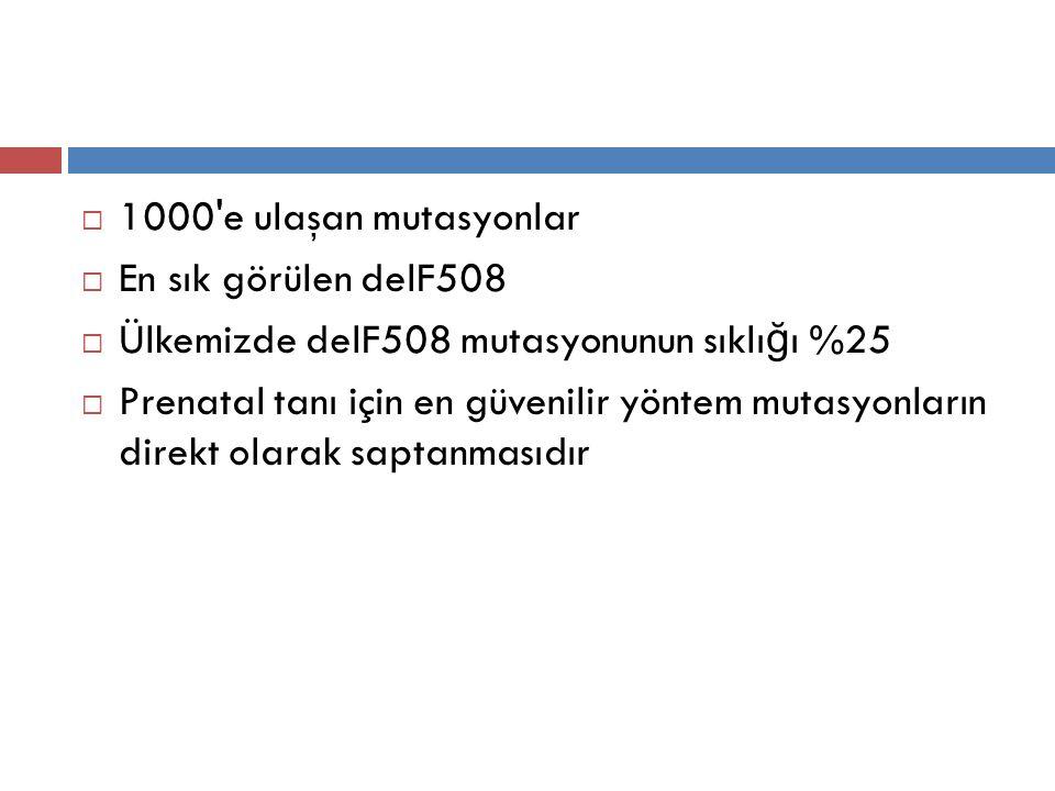 1000 e ulaşan mutasyonlar En sık görülen delF508. Ülkemizde delF508 mutasyonunun sıklığı %25.