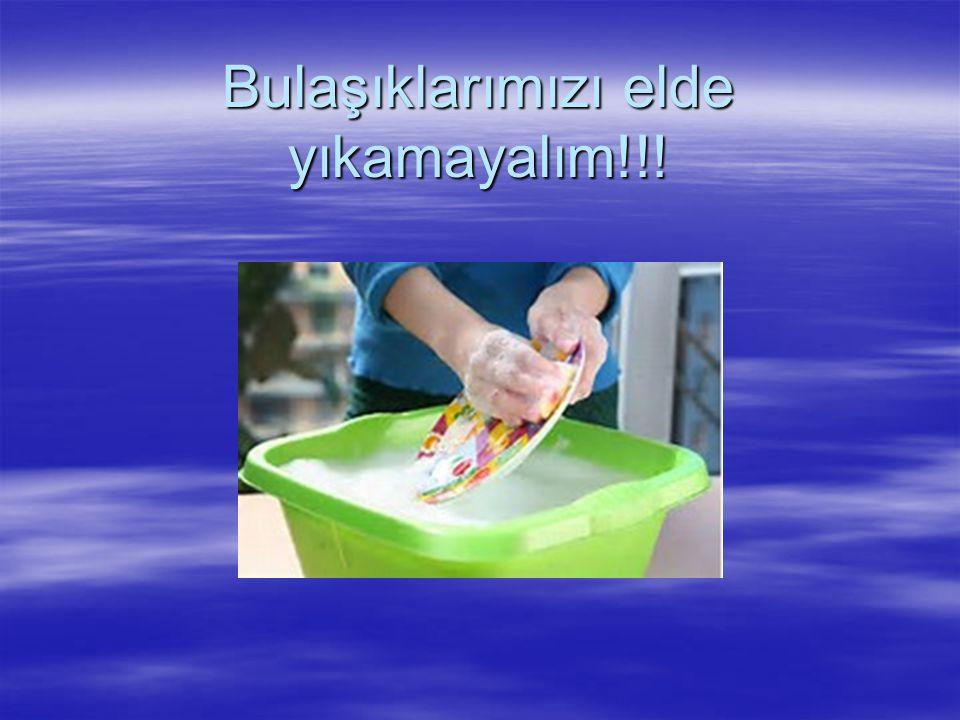 Bulaşıklarımızı elde yıkamayalım!!!