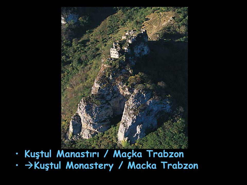 Kuştul Manastırı / Maçka Trabzon