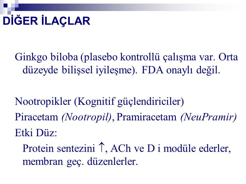 DİĞER İLAÇLAR Ginkgo biloba (plasebo kontrollü çalışma var. Orta düzeyde bilişsel iyileşme). FDA onaylı değil.