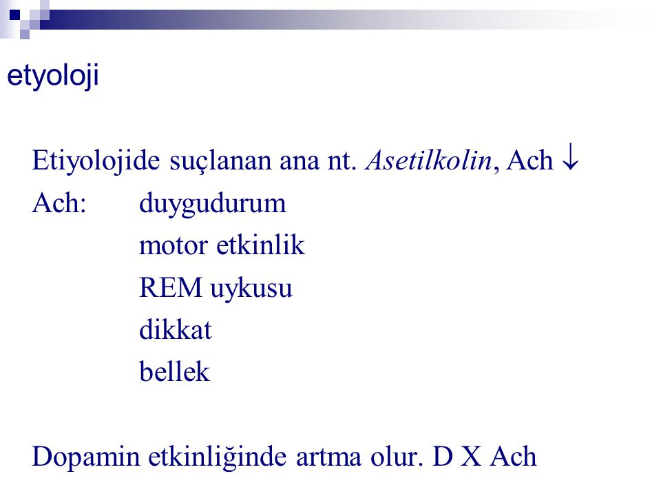 etyoloji Etiyolojide suçlanan ana nt. Asetilkolin, Ach 