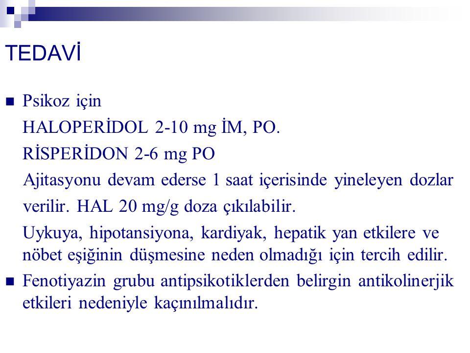 TEDAVİ Psikoz için HALOPERİDOL 2-10 mg İM, PO. RİSPERİDON 2-6 mg PO