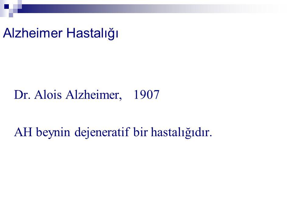 Alzheimer Hastalığı Dr. Alois Alzheimer, 1907