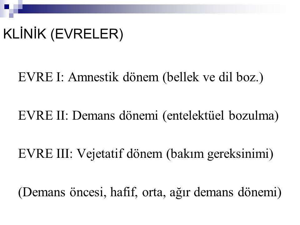 KLİNİK (EVRELER) EVRE I: Amnestik dönem (bellek ve dil boz.)