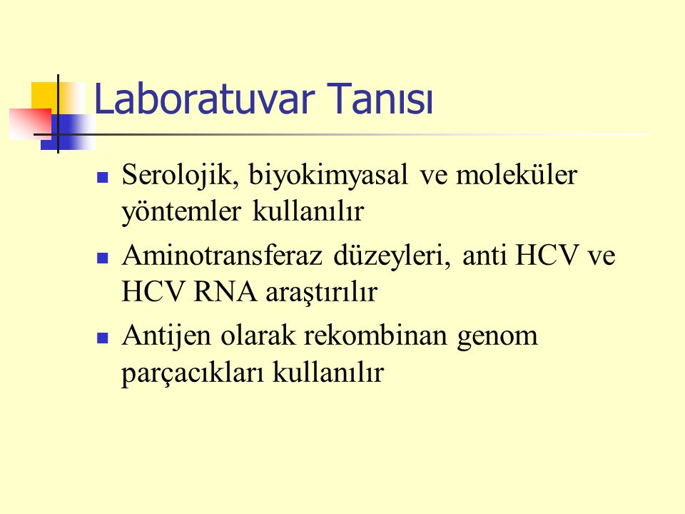 Laboratuvar Tanısı Serolojik, biyokimyasal ve moleküler yöntemler kullanılır. Aminotransferaz düzeyleri, anti HCV ve HCV RNA araştırılır.