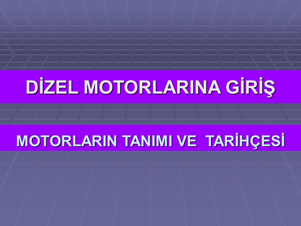 DİZEL MOTORLARINA GİRİŞ MOTORLARIN TANIMI VE TARİHÇESİ