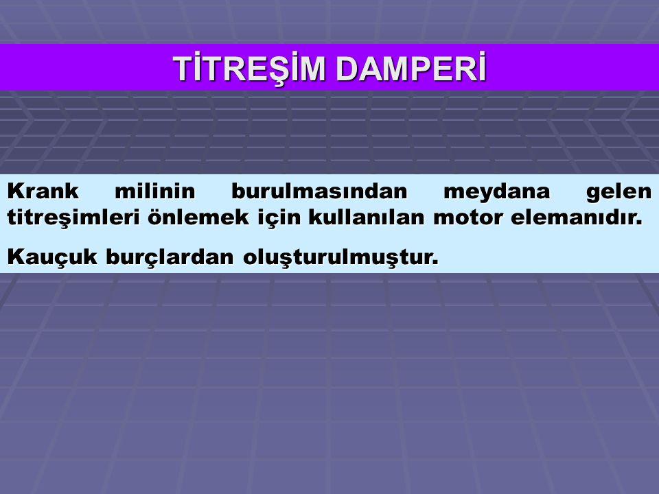 TİTREŞİM DAMPERİ Krank milinin burulmasından meydana gelen titreşimleri önlemek için kullanılan motor elemanıdır.