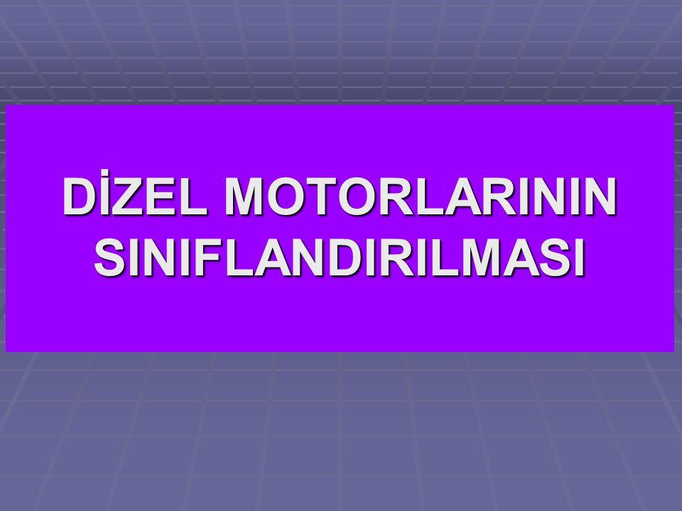 DİZEL MOTORLARININ SINIFLANDIRILMASI