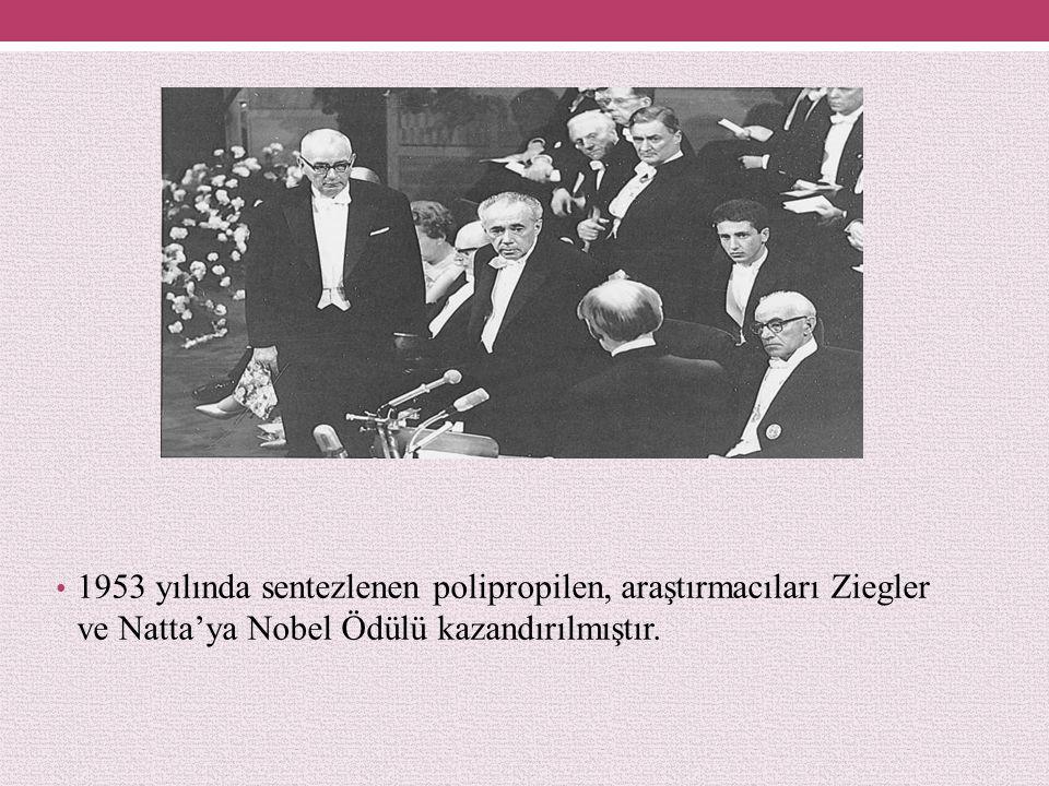 1953 yılında sentezlenen polipropilen, araştırmacıları Ziegler ve Natta'ya Nobel Ödülü kazandırılmıştır.