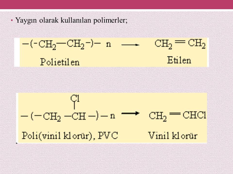 Yaygın olarak kullanılan polimerler;