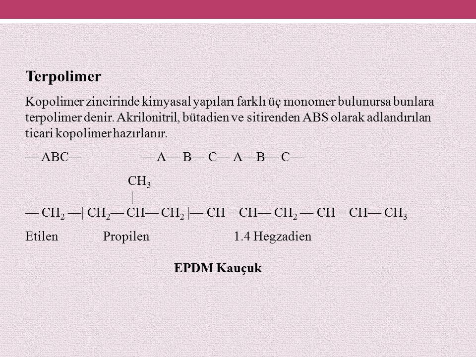 Terpolimer Kopolimer zincirinde kimyasal yapıları farklı üç monomer bulunursa bunlara.