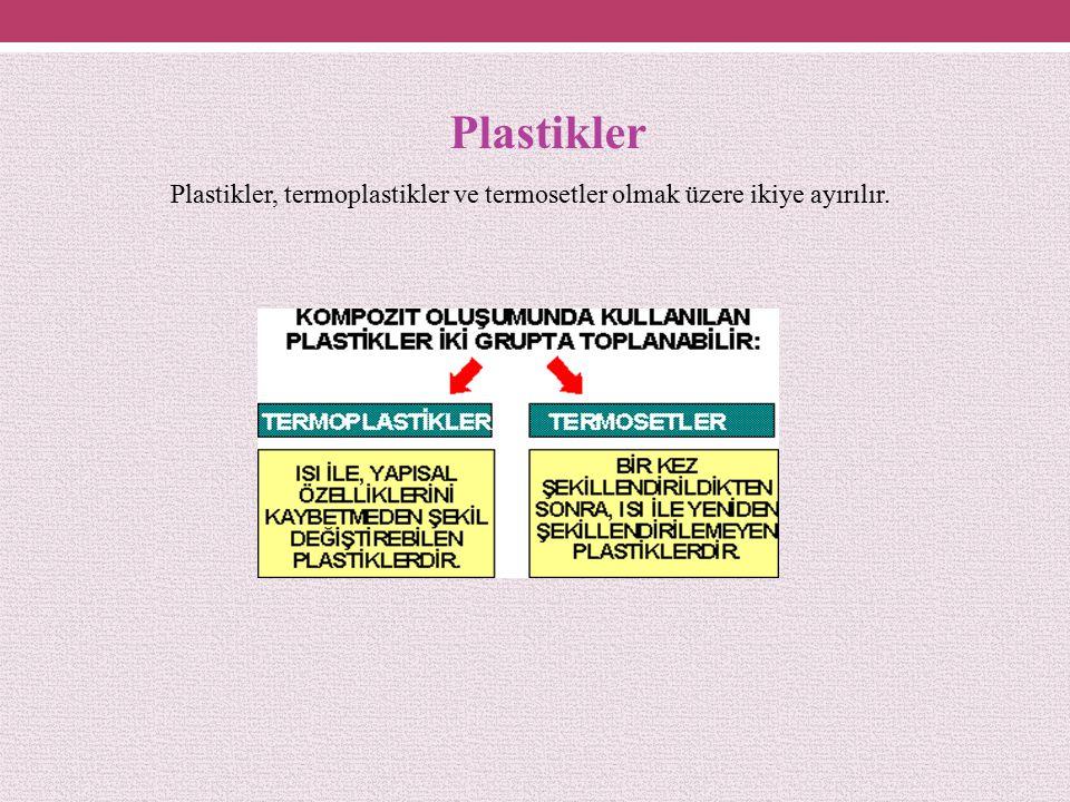 Plastikler Plastikler, termoplastikler ve termosetler olmak üzere ikiye ayırılır.