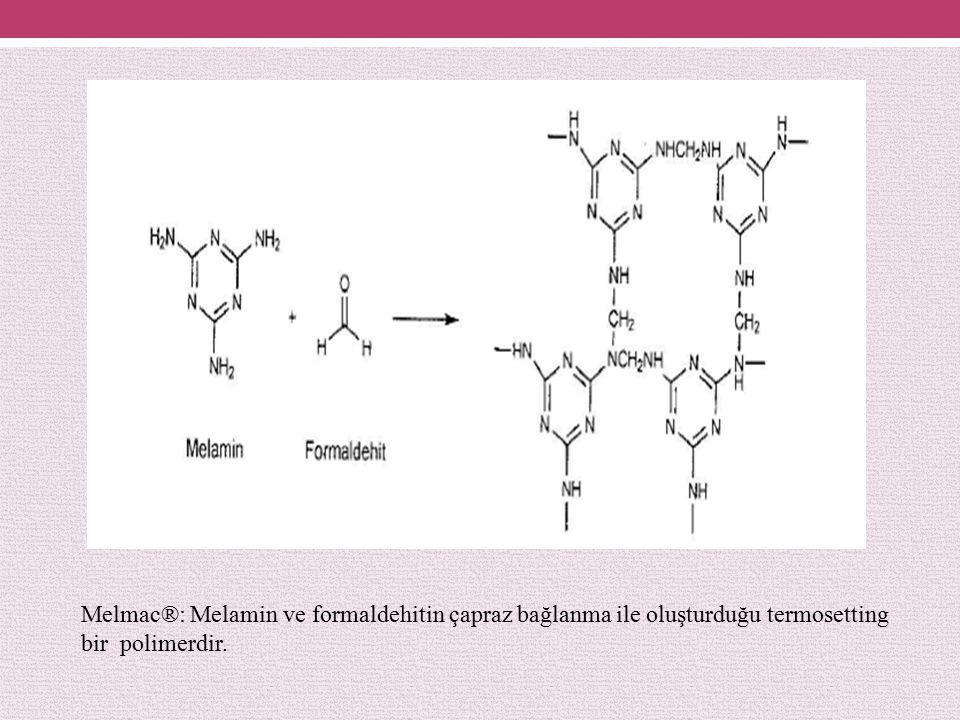 Melmac®: Melamin ve formaldehitin çapraz bağlanma ile oluşturduğu termosetting bir polimerdir.