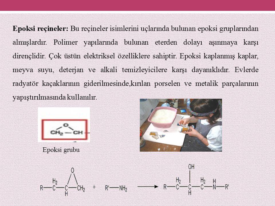 Epoksi reçineler: Bu reçineler isimlerini uçlarında bulunan epoksi gruplarından almışlardır. Polimer yapılarında bulunan eterden dolayı aşınmaya karşı dirençlidir. Çok üstün elektriksel özelliklere sahiptir. Epoksi kaplanmış kaplar, meyva suyu, deterjan ve alkali temizleyicilere karşı dayanıklıdır. Evlerde radyatör kaçaklarının giderilmesinde,kırılan porselen ve metalik parçalarının yapıştırılmasında kullanılır.