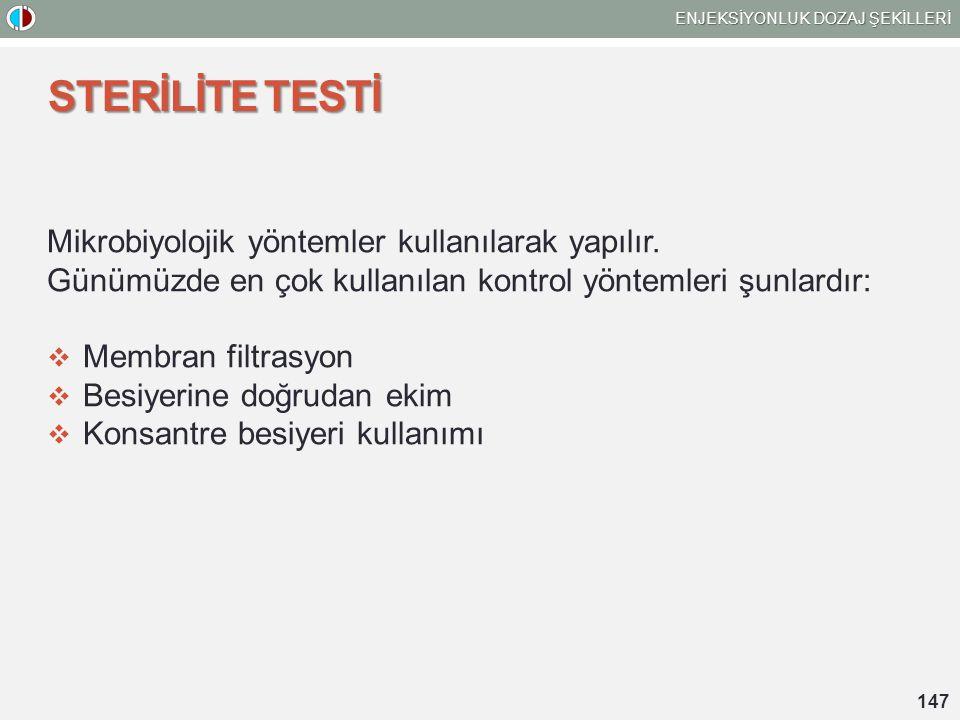 STERİLİTE TESTİ Mikrobiyolojik yöntemler kullanılarak yapılır.